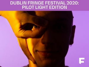Pitching Sessions for the 2020 Dublin Fringe Festival – Call for Artists/Companies