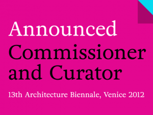 Commissioner and curator for Venice Architecture Biennale 2012 announced.